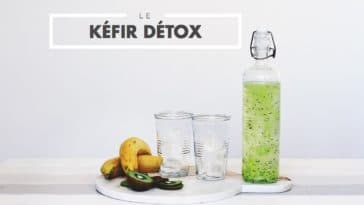 kefir detox fabriquer maison recette